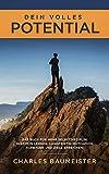 Dein volles Potential: Das Buch für mehr Selbstdisziplin! Disziplin lernen, langfristig Motivation aufbauen und Ziele erreichen!