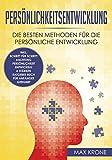Persönlichkeitsentwicklung: Die besten Methoden für die persönliche Entwicklung inkl. Schritt für Schritt Anleitung Persönlichkeit entwickeln & stärken Ratgeber Buch Für Anfänger geeignet