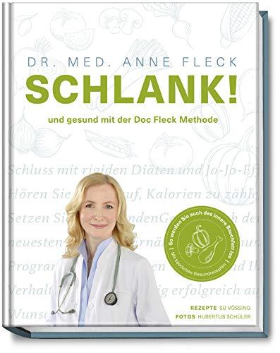 SCHLANK! und gesund mit der Doc Fleck Methode - So werden Sie auch das innere Bauchfett los - köstliche Gesundrezepte für eine kohlenhydratarme und ... Stoffwechsel. Mit 80 köstlichen Rezepten.