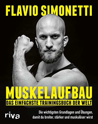 Muskelaufbau – Das einfachste Trainingsbuch der Welt: Die wichtigsten Grundlagen und Übungen, damit du breiter, stärker und muskulöser wirst